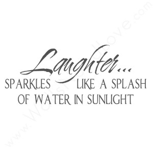 Laughter Sparkles Like A Splash Of Water In Sunlight ~ Laughter Quote