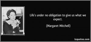 Life's under no obligation to give us what we expect. - Margaret ...