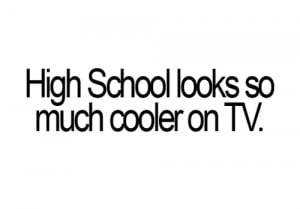 cool, funny, high school, quote, text, true, tv