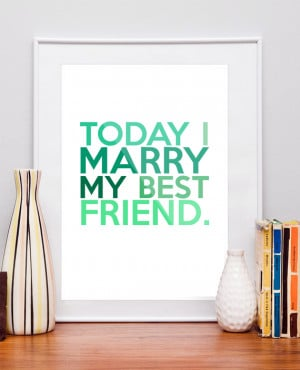... marry my best friend framed quote today i marry my best friend