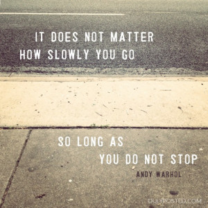 """... quote: """"It does not matter how slowly you go so long as you do not"""