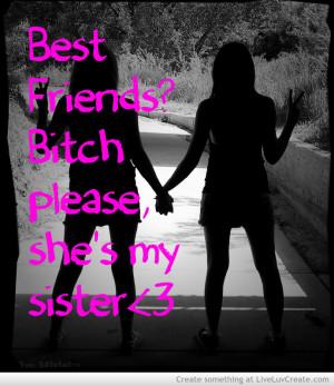 Best Friend Bich Please, She's My Sister