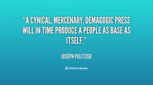 cynical, mercenary, demagogic press will in time produce a people as ...