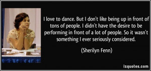 love to dance. But I don't like being up in front of tons of people ...