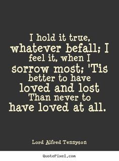Lord Alfred Tennyson picture quotes - I hold it true, whatever befall ...