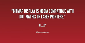 Bitmap display is media compatible with dot matrix or laser printers ...