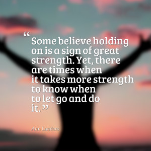 Quotes Picture: some believe holding on is a sign of great strength ...