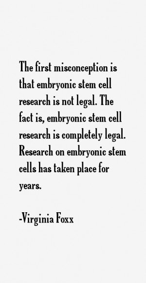 embryonic stem cell research is not legal. The fact is, embryonic stem ...