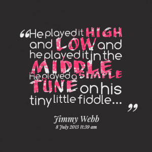 Quotes Picture: he played it high and low and he played it in the ...