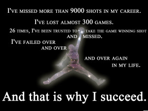 ve missed more than 9000 shots in my career. I've lost almost 300