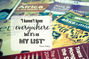 ... Travel Quotes: I haven't been everywhere, but it's on my list - Susan