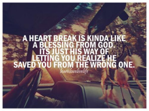 heartbreak is kinda like a blessing from God. Its just his way of ...