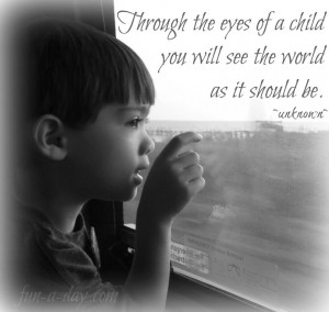 Through the eyes of a child you will see the world as it should be ...
