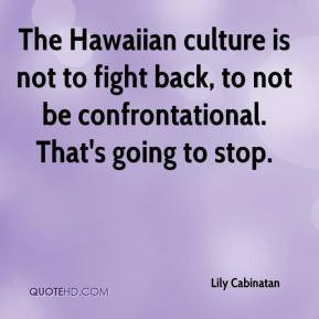 Lily Cabinatan - The Hawaiian culture is not to fight back, to not be ...