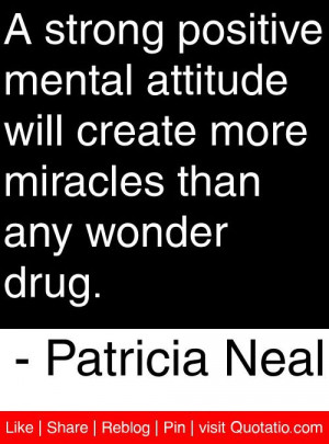 ... more miracles than any wonder drug patricia neal # quotes # quotations