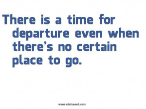 ... time-for-departure-even-when-theres-no-certain-place-to-go-time-quote