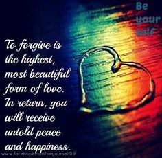 To Forgive Is The Highest Most Beautiful Form Of Love - Apology Quote