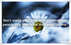 Don't Waste Your Time With Explanations, Picture Quotes, Love Quotes ...