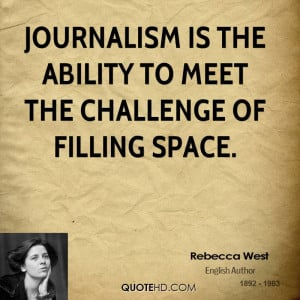 Journalism is the ability to meet the challenge of filling space.