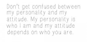 Funny Quote - Don't get confused by my personality and my attitude