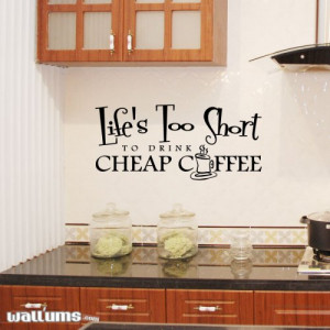 ... Too Short To Drink Cheap Coffee Wall Quote Art Decal - 36&qu