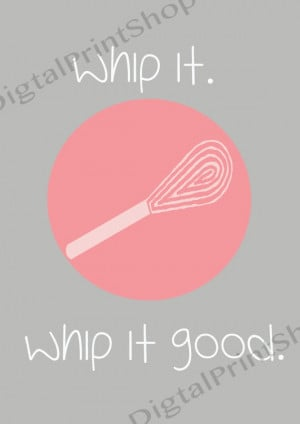 Whip it.Whip it good. -Kitchen Quotes , Digital Art Print ...