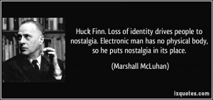 Huck Finn. Loss of identity drives people to nostalgia. Electronic man ...