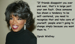 If Friends Disappoint You Over And Over Thats In Large Part Your Own ...