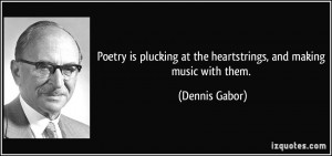 Poetry is plucking at the heartstrings, and making music with them ...