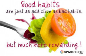 ... Quote - Good habits are just as addictive as bad habits