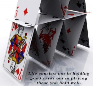 Life consists not in holding good cards but in playing those you hold ...