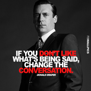 Donald Draper Mad Men Change The Conversation Quote Picture