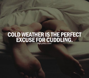 Cuddle Weather Quotes Cold weather is the perfect