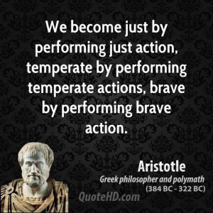 just by performing just action, temperate by performing temperate ...