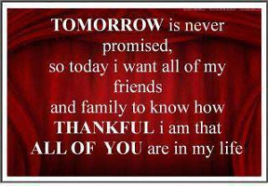 so today i want all of my friends and family to know how thankful i am ...