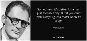 it's better for a man just to walk away. But if you can't walk away ...