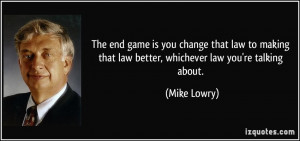 ... that law better, whichever law you're talking about. - Mike Lowry