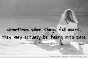 ... , cute, life, pretty, quote, quotes, sometimes when things fall apart