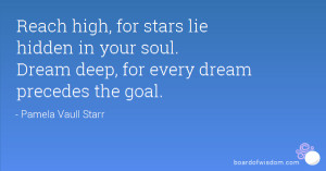 reach-high-for-stars-lie-hidden-in-your-soul-dream-deep-for-every ...