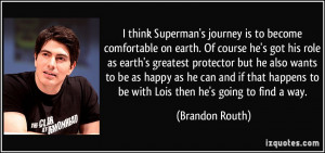 Superman's journey is to become comfortable on earth. Of course he ...