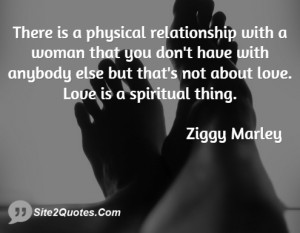 There is a physical relationship with a woman that you don't have with ...