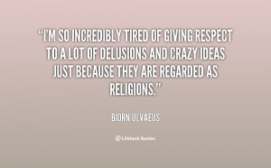 quote-Bjorn-Ulvaeus-im-so-incredibly-tired-of-giving-respect-34133.png