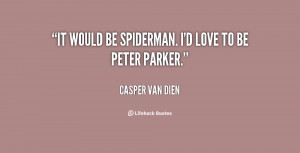 """It would be Spiderman. I'd love to be Peter Parker."""""""