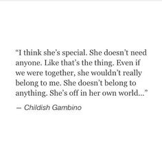think she's special. She doesn't need anyone. Like that's the thing ...