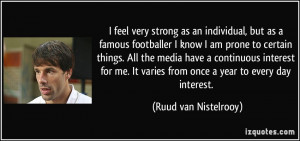 very strong as an individual, but as a famous footballer I know I am ...