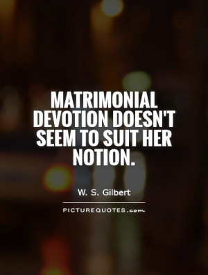 Matrimonial devotion doesn't seem to suit her notion. Picture Quote #1