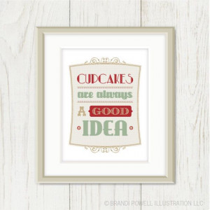 Print: Cupcakes Are Always A Good Idea - Kitchen Art, Cupcake Quote ...