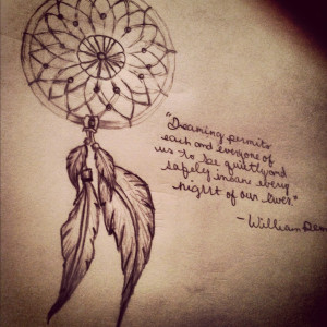 Dream catcher tattoo . Love the words too! But id have my Roald Dalh ...