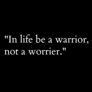 ... , it will be best to become a warrior and fight off the problem