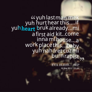 Quotes Picture: yuh last man mek yuh hurt hear thisif yuh heart bruk ...